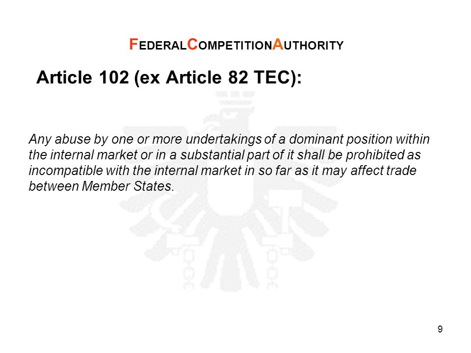 Article 102 (ex Article 82 TEC): Such abuse may, in particular, consist in: a)directly or indirectly imposing unfair purchase or selling prices or other unfair trading conditions; (b) limiting production, markets or technical development to the prejudice of consumers; (c) applying dissimilar conditions to equivalent transactions with other trading parties, thereby placing them at a competitive isadvantage; (d)making the conclusion of contracts subject to acceptance by the other parties of supplementary obligations which, by their nature or according to commercial usage, have no connection with the subject of such contracts.