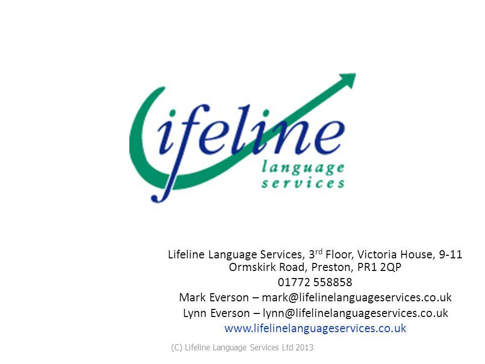 Lifeline Language Services, 3 rd Floor, Victoria House, 9-11 Ormskirk Road, Preston, PR1 2QP 01772 558858 Mark Everson – mark@lifelinelanguageservices