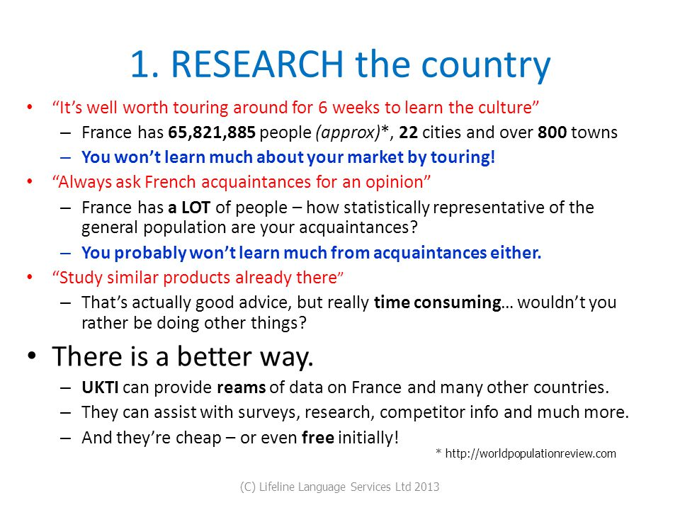 """1. RESEARCH the country """"It's well worth touring around for 6 weeks to learn the culture"""" – France has 65,821,885 people (approx)*, 22 cities and over"""