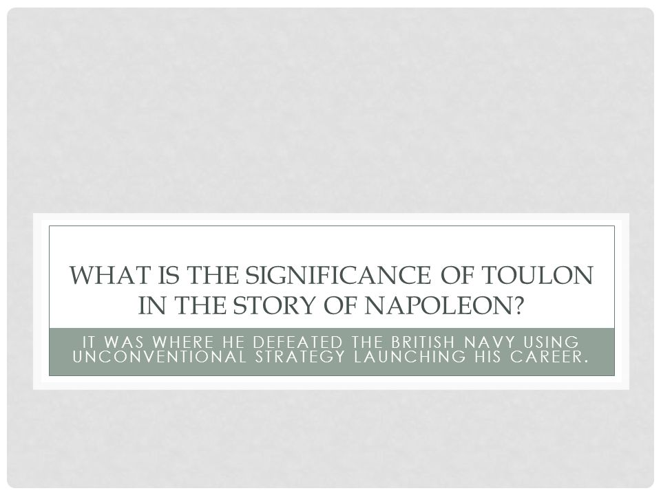 WHAT IS THE SIGNIFICANCE OF TOULON IN THE STORY OF NAPOLEON.