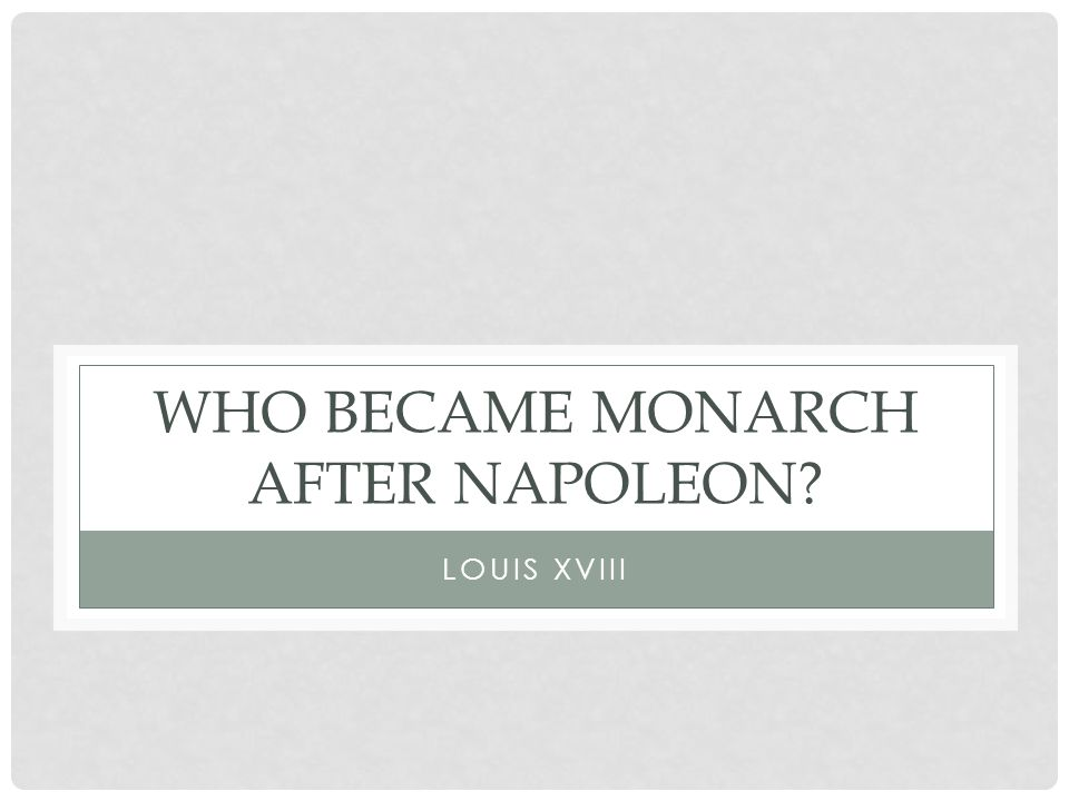 WHO BECAME MONARCH AFTER NAPOLEON LOUIS XVIII