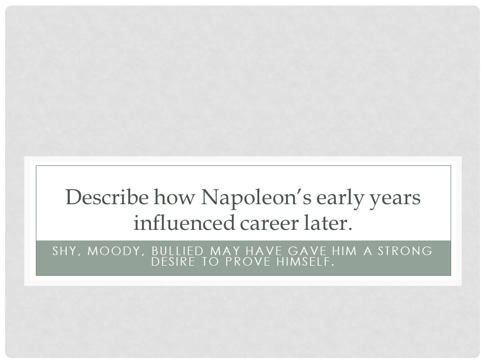 Describe how Napoleon's early years influenced career later.