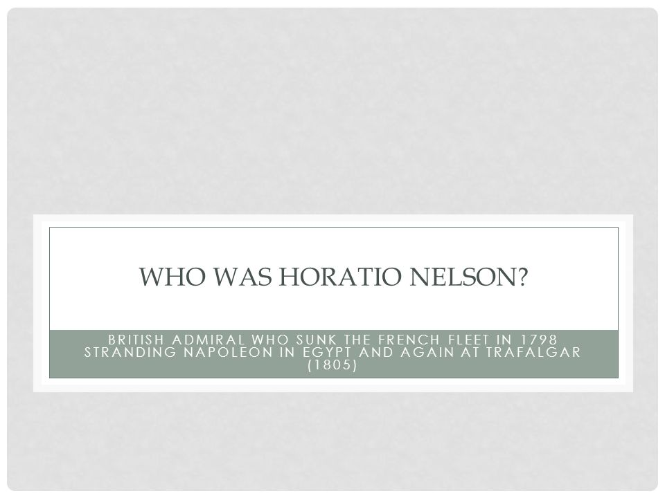 WHO WAS HORATIO NELSON.
