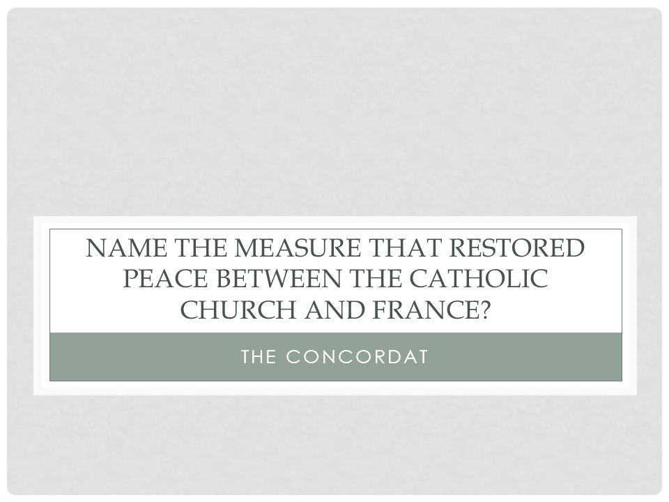 NAME THE MEASURE THAT RESTORED PEACE BETWEEN THE CATHOLIC CHURCH AND FRANCE THE CONCORDAT