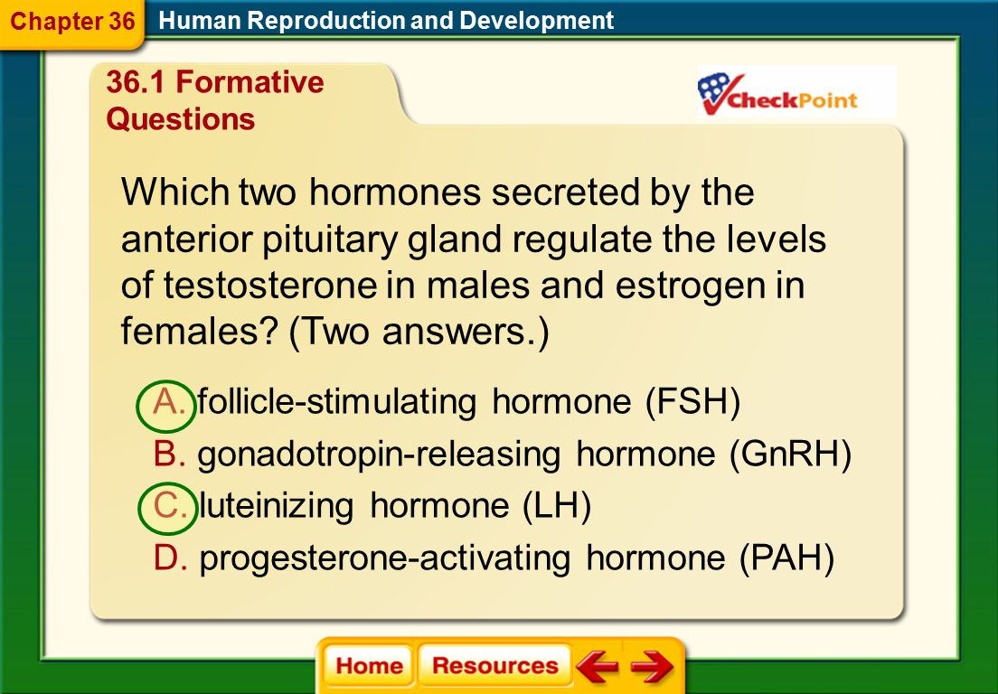 Which hormone influences the development of male secondary sex characteristics at puberty? Human Reproduction and Development A. follicle-stimulating
