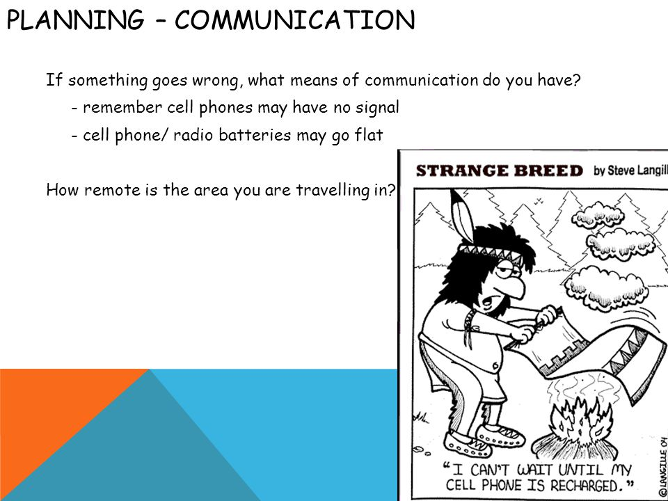 PLANNING – COMMUNICATION If something goes wrong, what means of communication do you have.