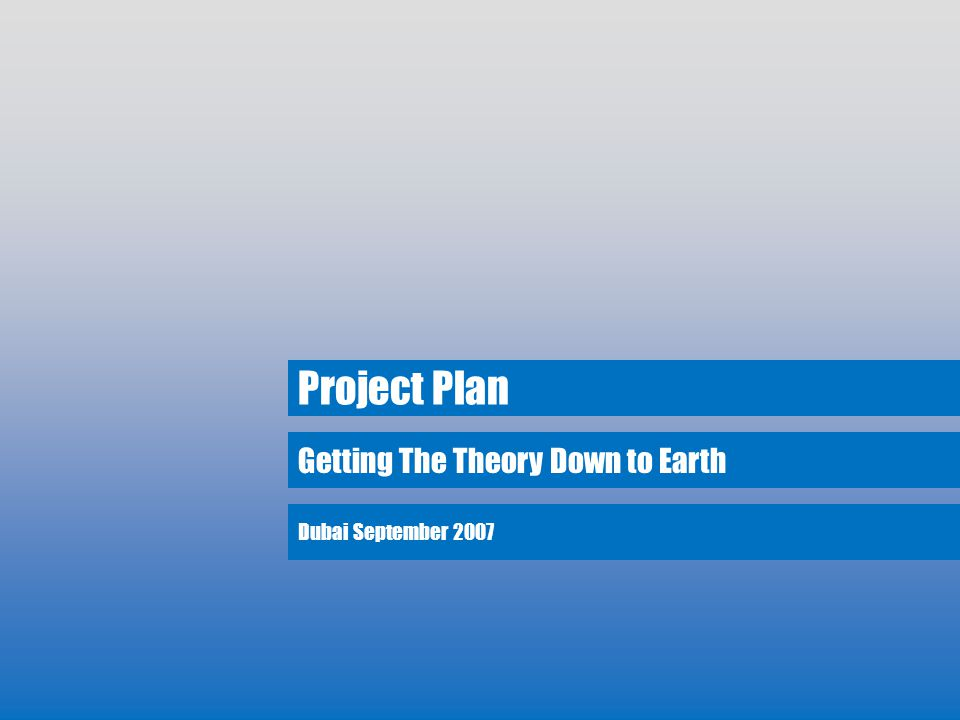 Getting The Theory Down to Earth Project Plan Dubai September 2007