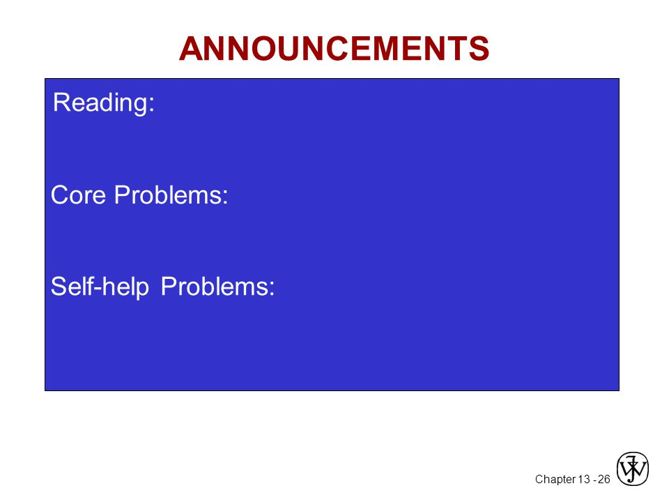Chapter 13 - 26 Core Problems: Self-help Problems: ANNOUNCEMENTS Reading: