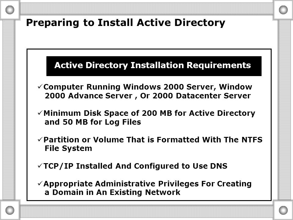  Installing Active Directory  Preparing to Install Active Directory  Creating the First Domain  Adding a Replica Domain Controller  Using an Unat