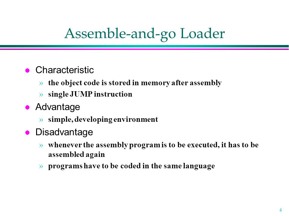 5 Design of an Absolute Loader l Absolute Program »Advantage –Simple and efficient »Disadvantage –the need for programmer to specify the actual address –difficult to use subroutine libraries l Program Logic