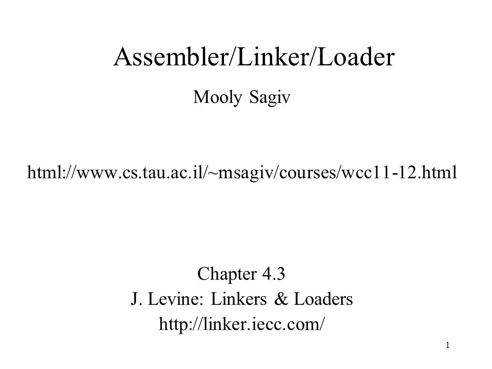 Outline Where does it fit into the compiler Functionality Backward description Assembler design issues Linker design issues Advanced Issues –Position-Independent Code (PIC) –Shared Libraries –Dynamic Library Loading 2