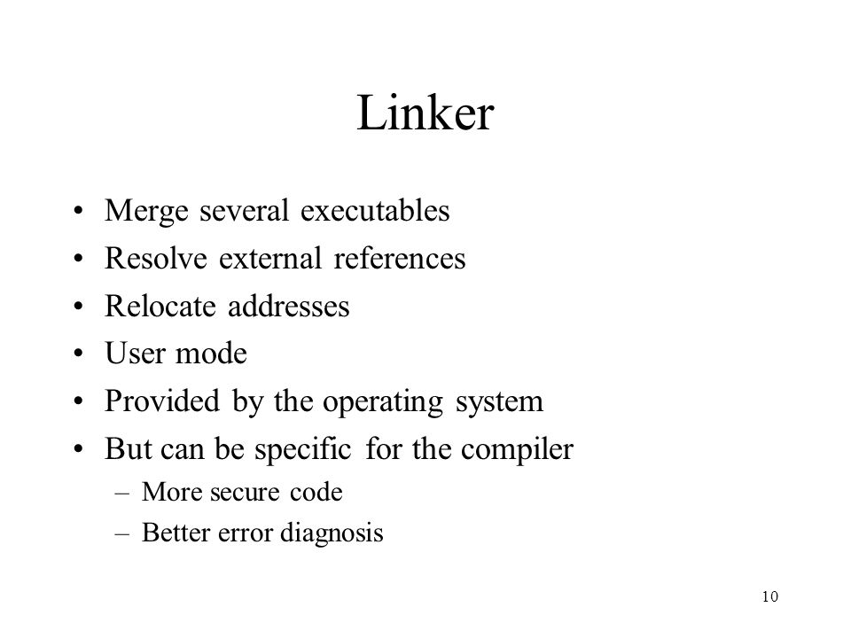 Linker Merge several executables Resolve external references Relocate addresses User mode Provided by the operating system But can be specific for the