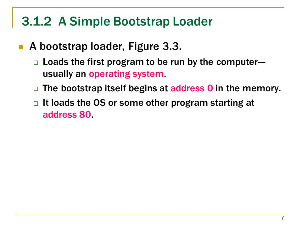 8 3.1.2 A Simple Bootstrap Loader A bootstrap loader, Figure 3.3.