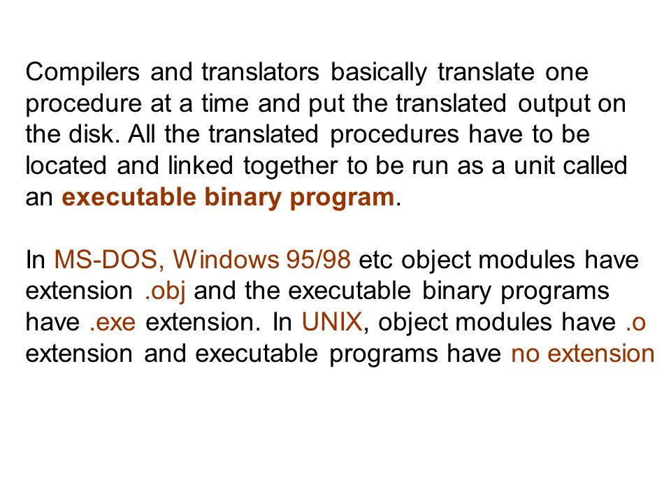 Compilers and translators basically translate one procedure at a time and put the translated output on the disk.