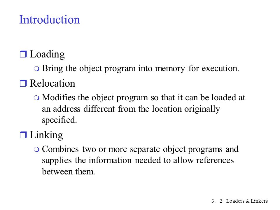 3. Loaders & Linkers2 r Loading m Bring the object program into memory for execution.