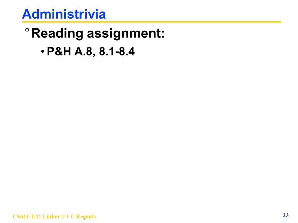 CS61C L11 Linker © UC Regents 23 Administrivia °Reading assignment: P&H A.8, 8.1-8.4