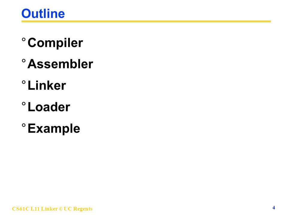 CS61C L11 Linker © UC Regents 4 Outline °Compiler °Assembler °Linker °Loader °Example