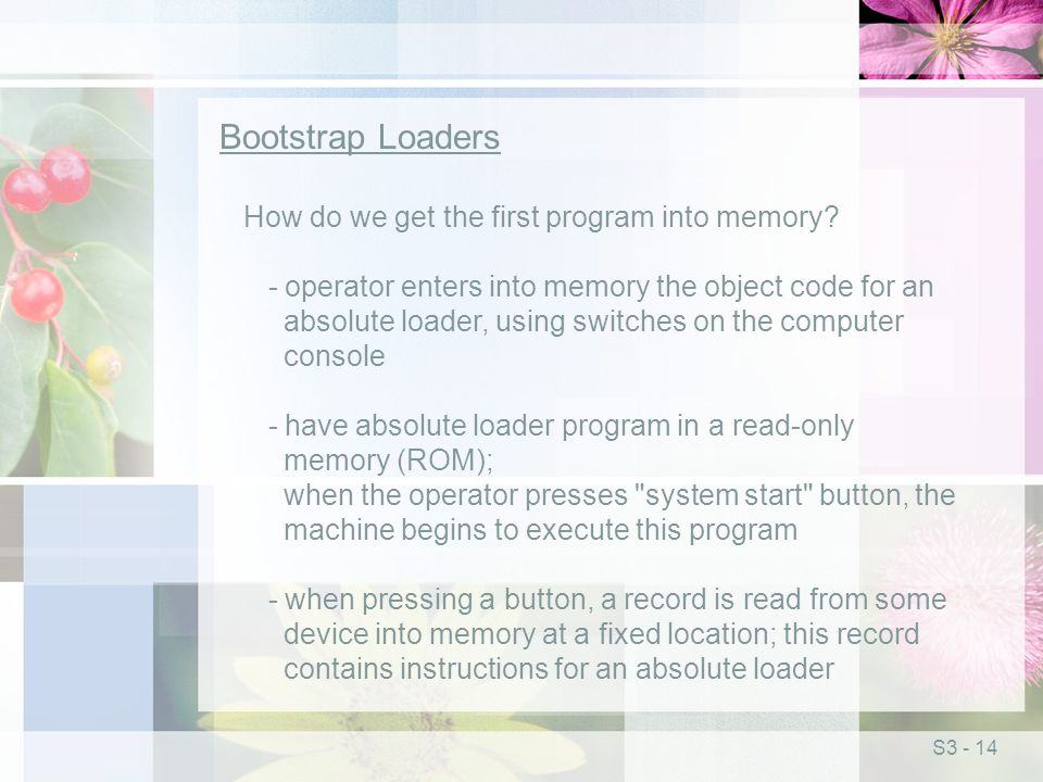 S3 - 14 Bootstrap Loaders How do we get the first program into memory.