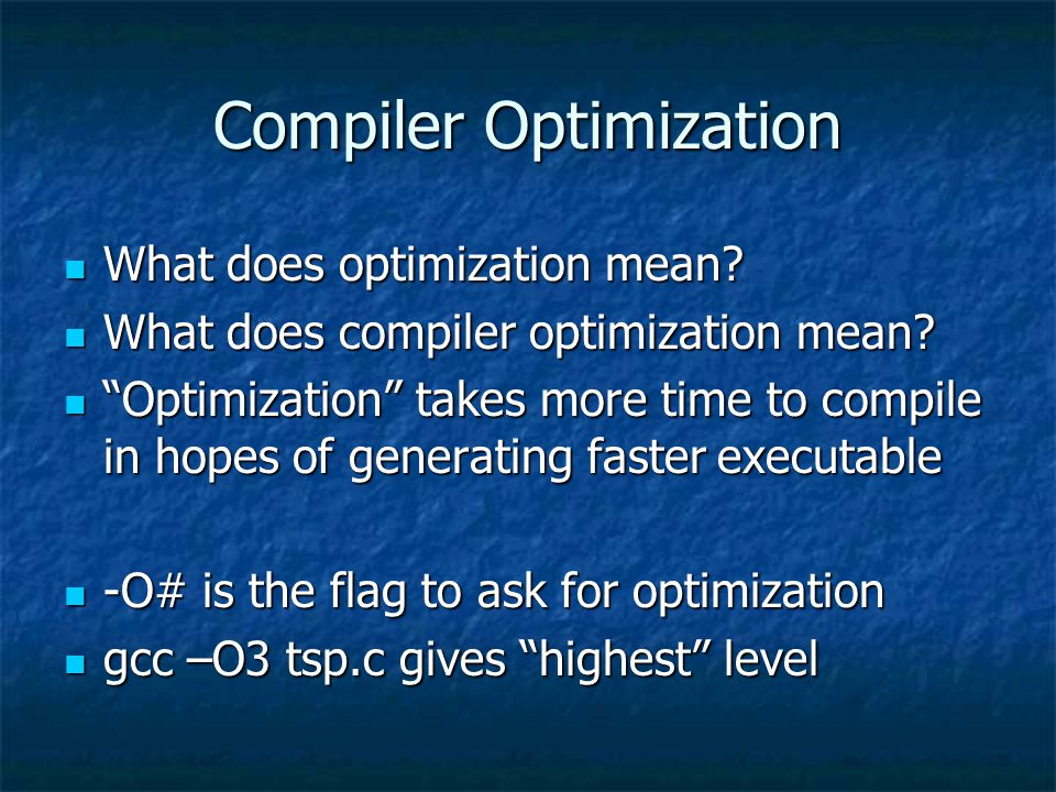 Compiler Optimization What does optimization mean? What does optimization mean? What does compiler optimization mean? What does compiler optimization
