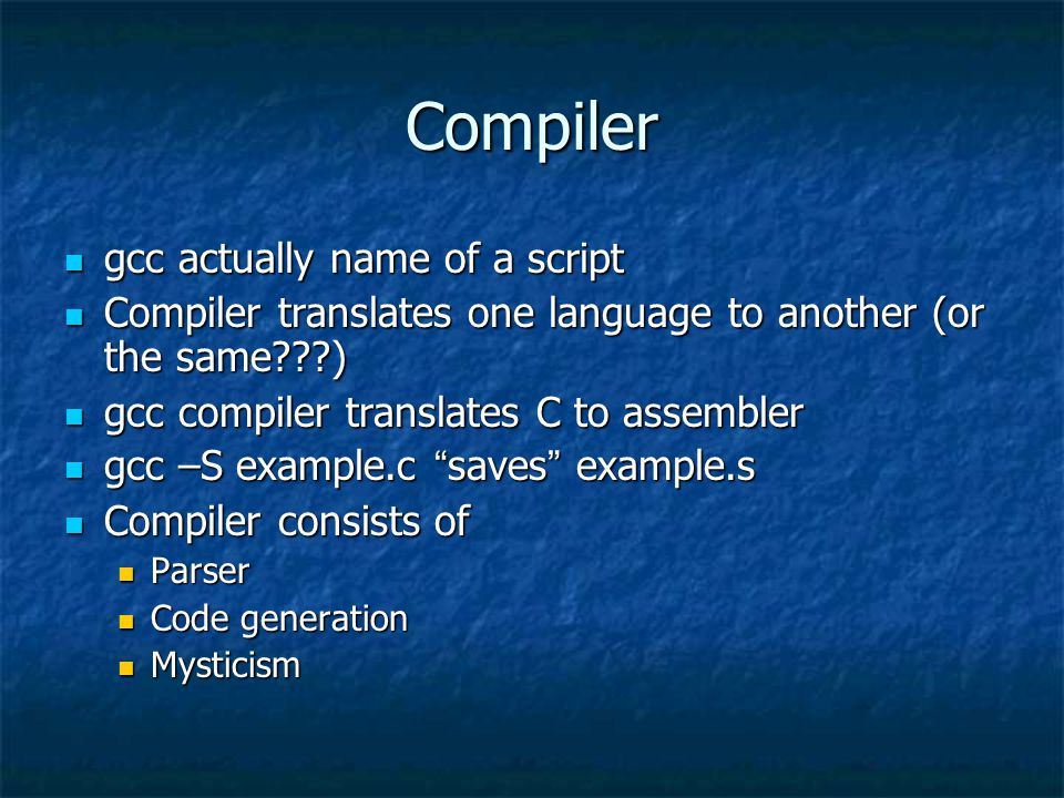 Breaking Down CC source Preprocessed Source ASM OBJECTOBJECT.s.o Preprocessor CompilerAssembler LinkerLoader Executable a.out Executable Program In Memory
