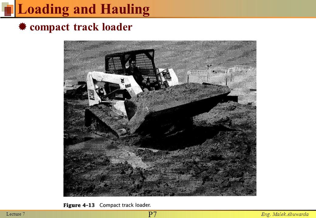 Eng. Malek Abuwarda Loading and Hauling  compact track loader Lecture 7 P7P7