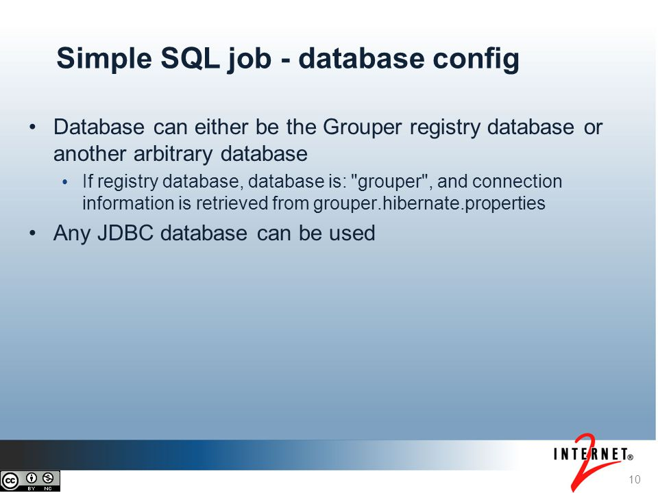 10 Simple SQL job - database config Database can either be the Grouper registry database or another arbitrary database If registry database, database