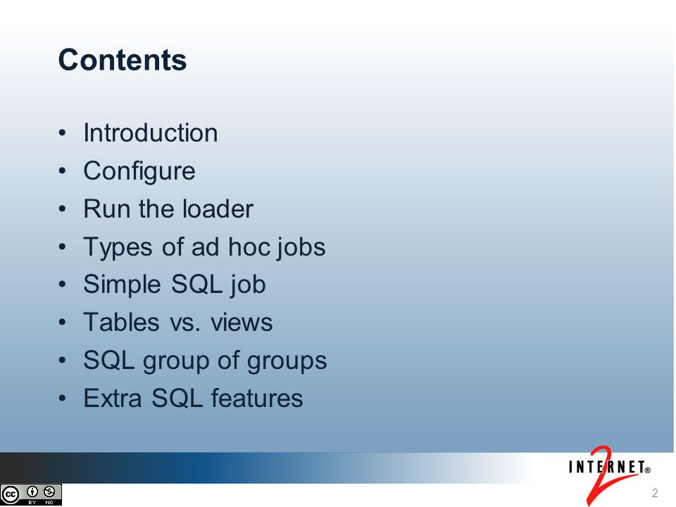 2 Contents Introduction Configure Run the loader Types of ad hoc jobs Simple SQL job Tables vs. views SQL group of groups Extra SQL features