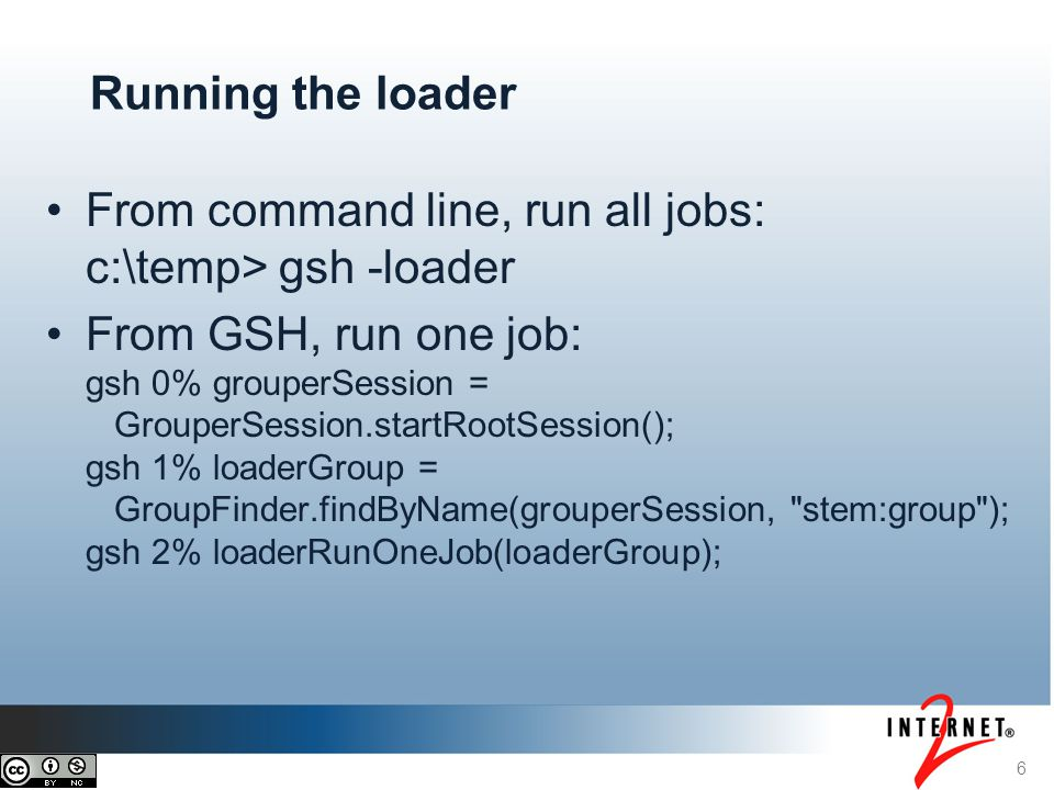 6 Running the loader From command line, run all jobs: c:\temp> gsh -loader From GSH, run one job: gsh 0% grouperSession = GrouperSession.startRootSess