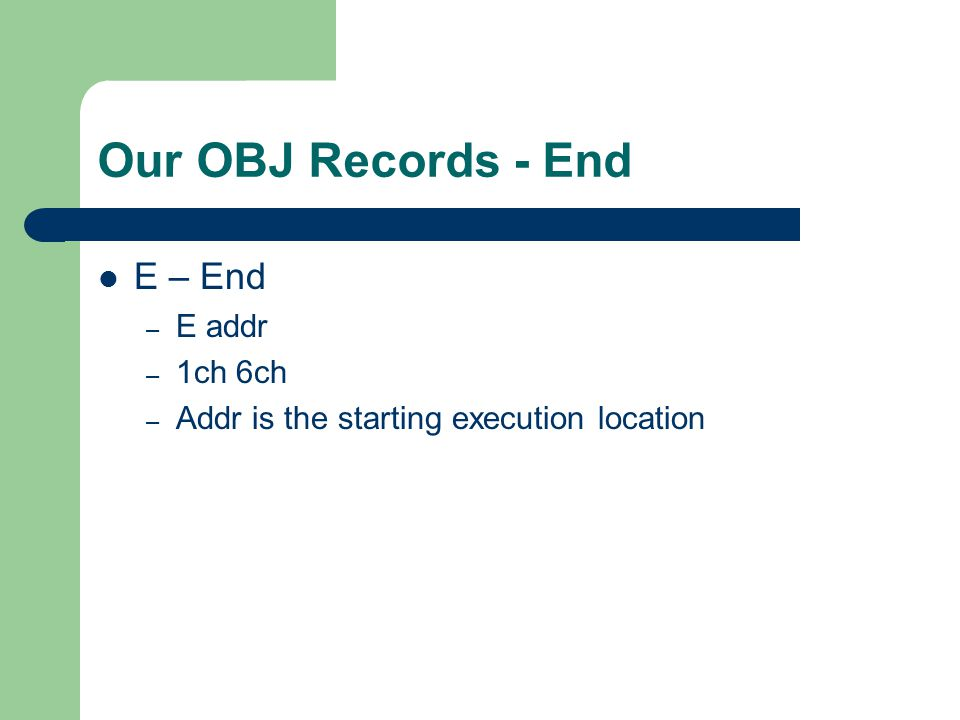 Our OBJ Records - End E – End – E addr – 1ch 6ch – Addr is the starting execution location
