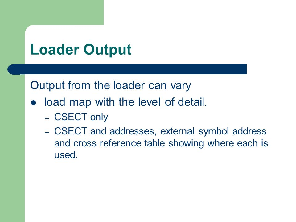 Loader Output Output from the loader can vary load map with the level of detail.