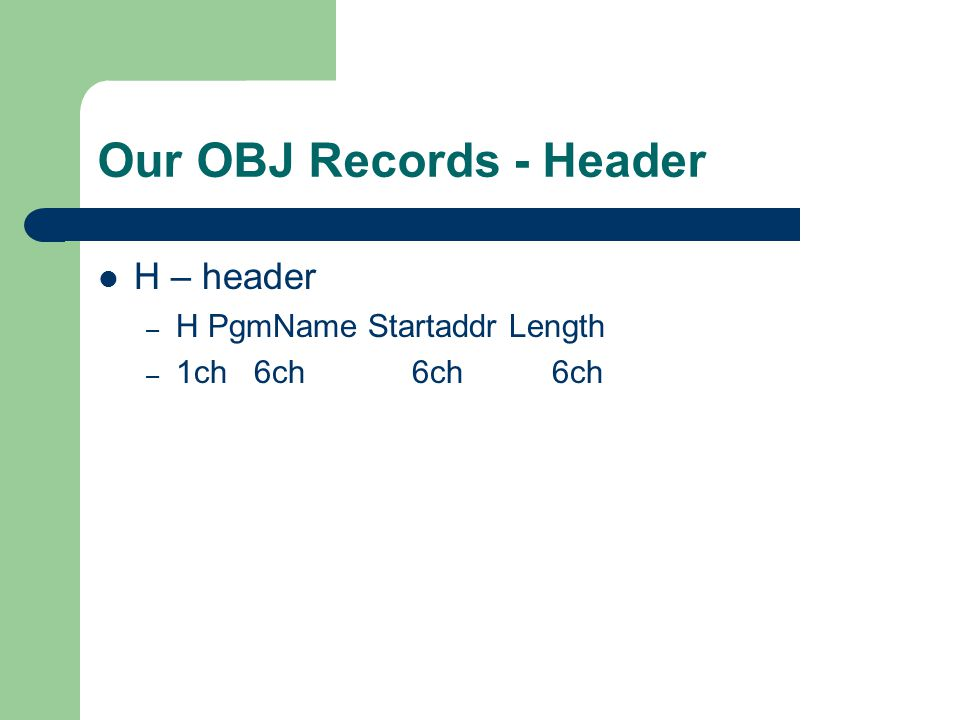 Our OBJ Records - Header H – header – H PgmName Startaddr Length – 1ch 6ch 6ch 6ch