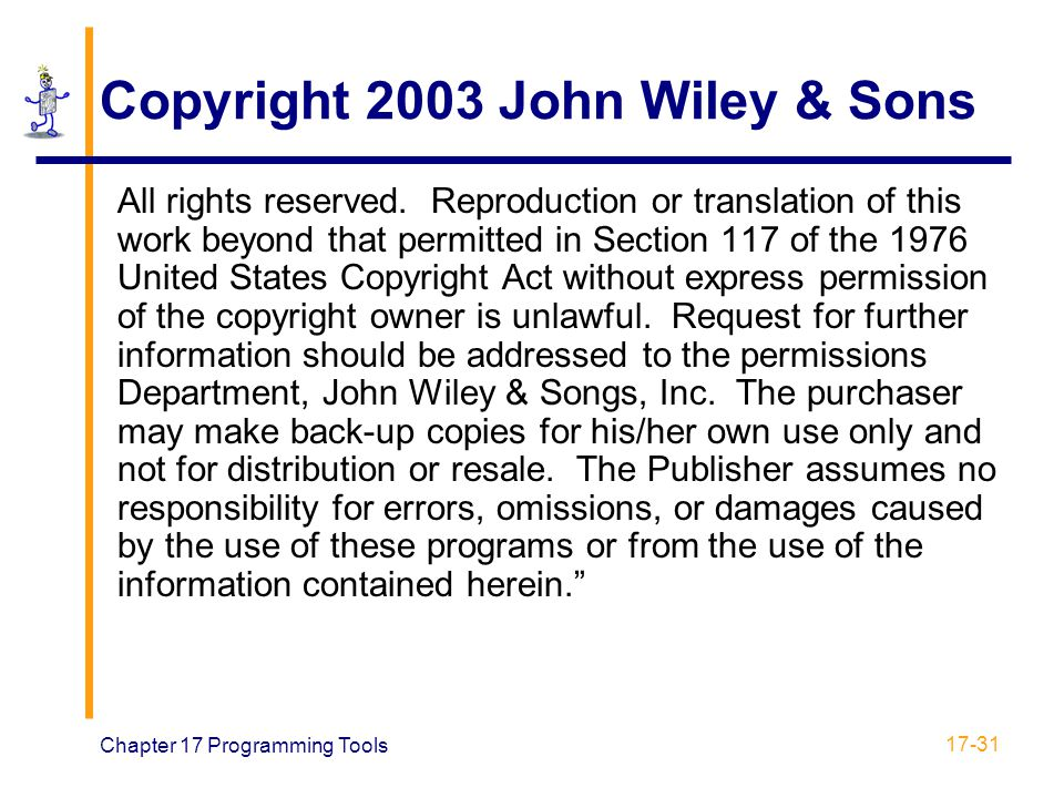Chapter 17 Programming Tools 17-31 Copyright 2003 John Wiley & Sons All rights reserved. Reproduction or translation of this work beyond that permitte