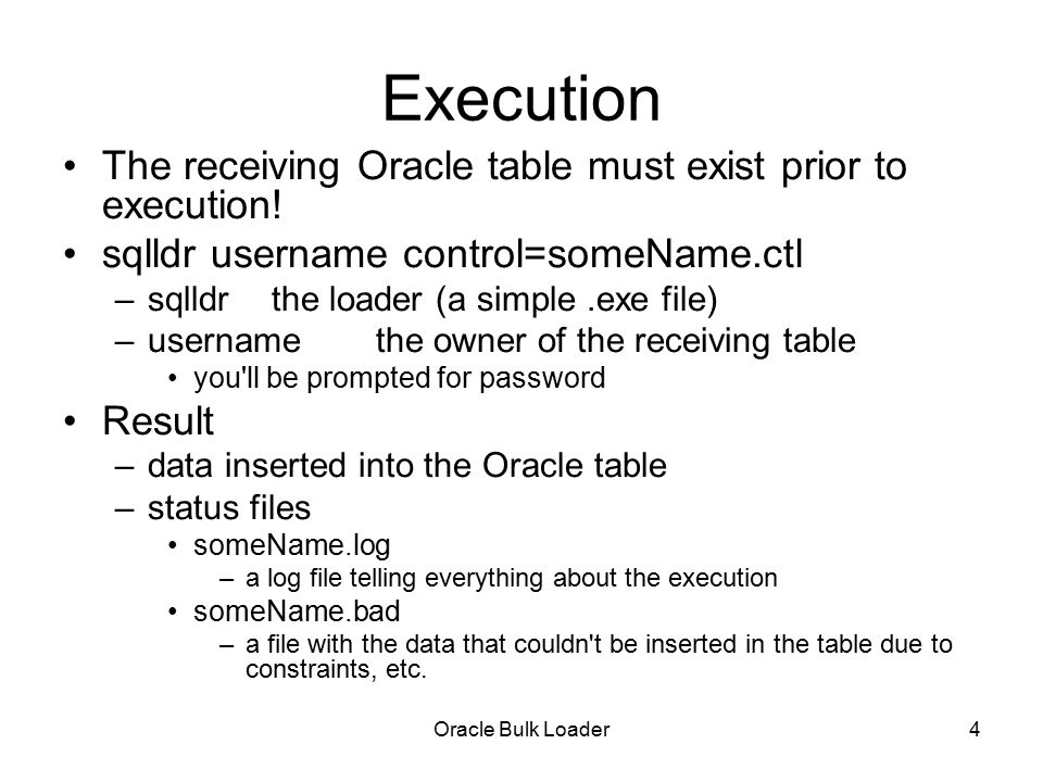 Oracle Bulk Loader4 Execution The receiving Oracle table must exist prior to execution.