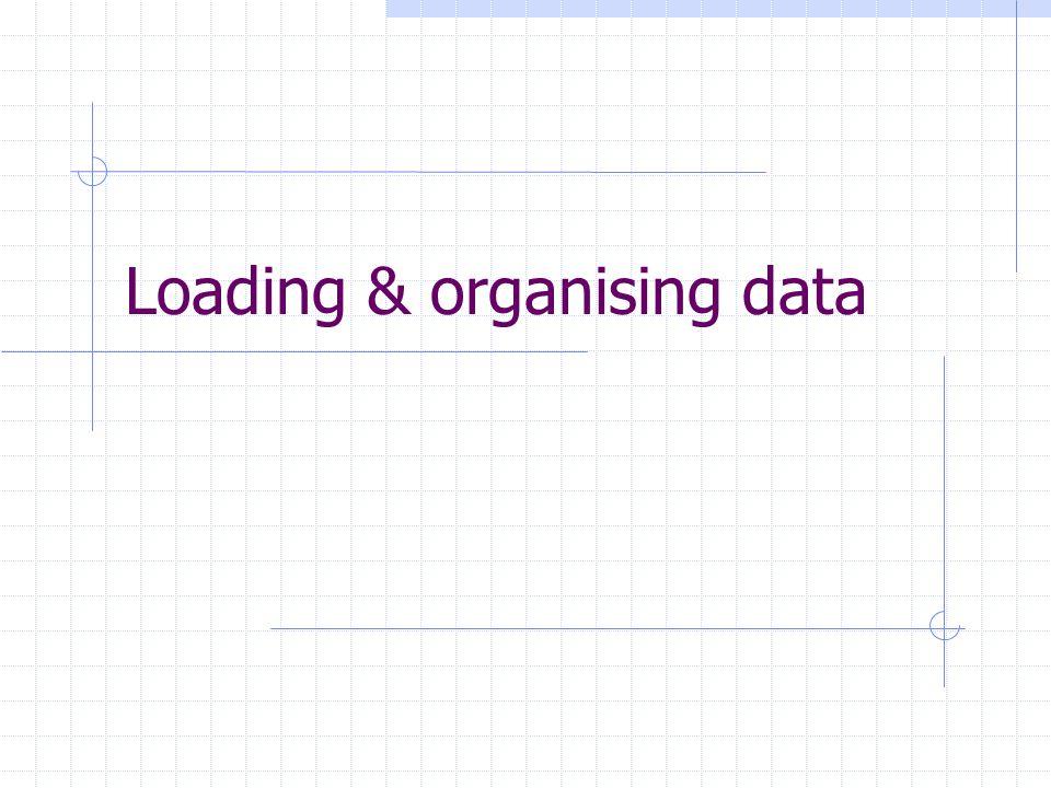 Loading & organising data