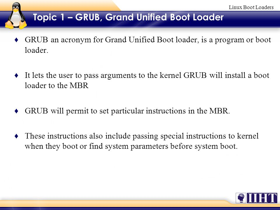 Linux Boot Loaders ♦ GRUB an acronym for Grand Unified Boot loader, is a program or boot loader.