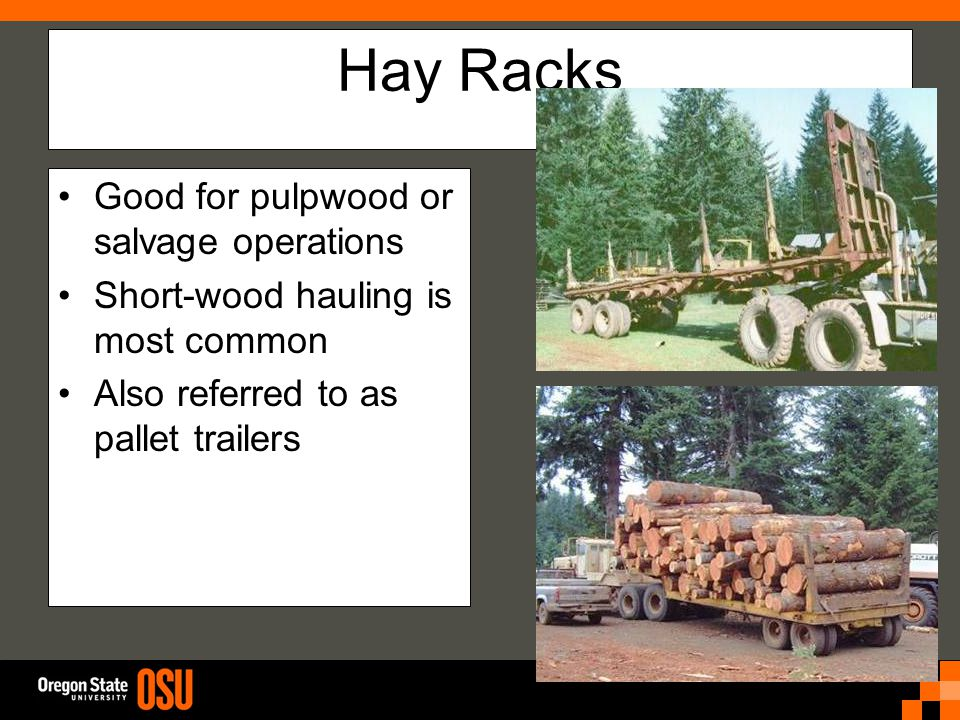 Hay Racks Good for pulpwood or salvage operations Short-wood hauling is most common Also referred to as pallet trailers
