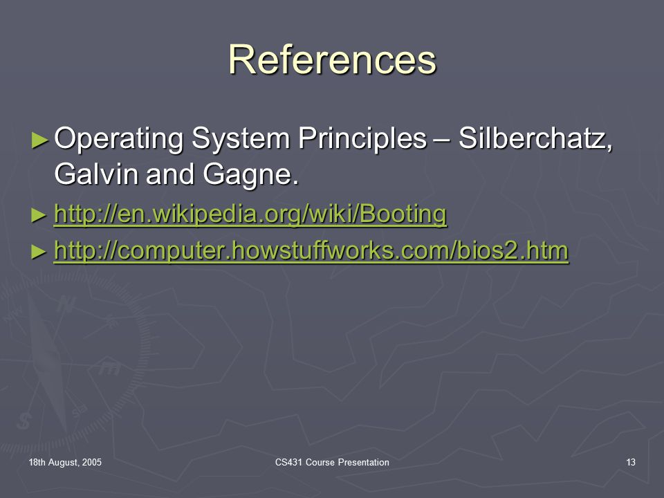 18th August, 2005CS431 Course Presentation13 References ► Operating System Principles – Silberchatz, Galvin and Gagne.