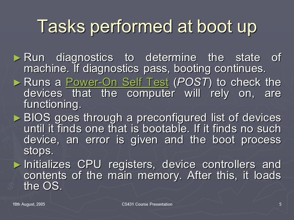18th August, 2005CS431 Course Presentation5 Tasks performed at boot up ► Run diagnostics to determine the state of machine.