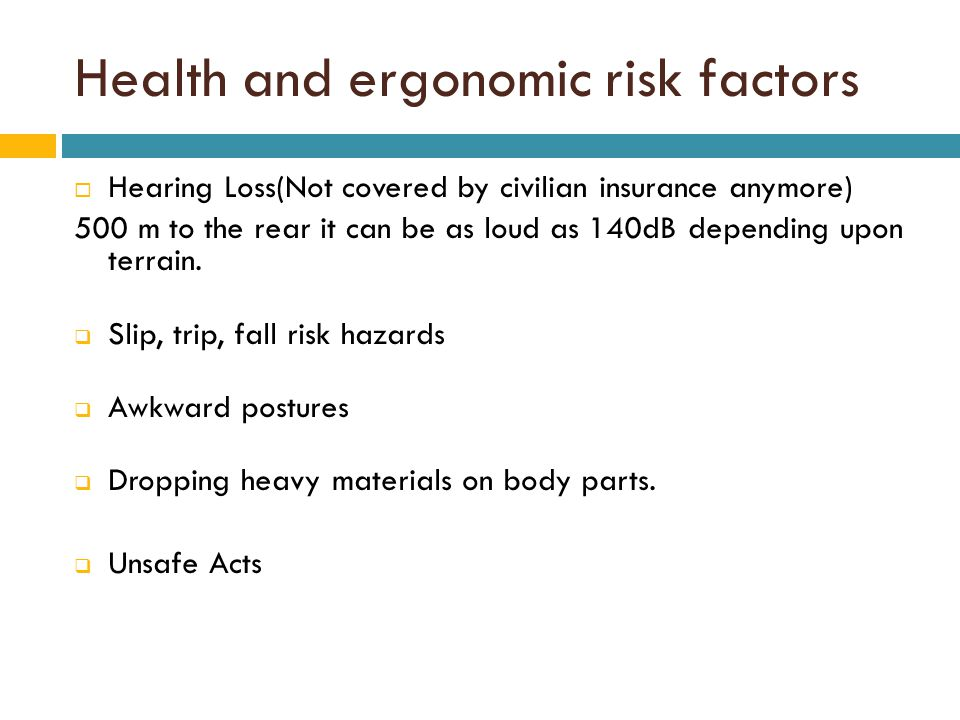 Health and ergonomic risk factors  Hearing Loss(Not covered by civilian insurance anymore) 500 m to the rear it can be as loud as 140dB depending upon terrain.