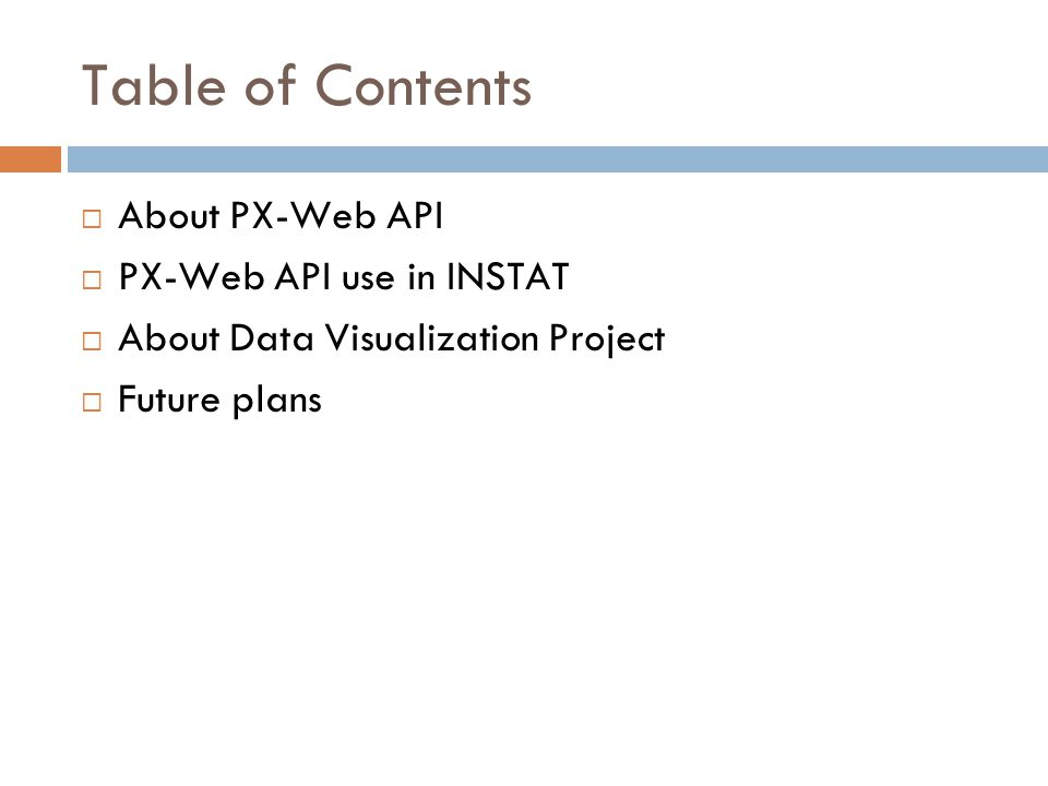 Table of Contents  About PX-Web API  PX-Web API use in INSTAT  About Data Visualization Project  Future plans