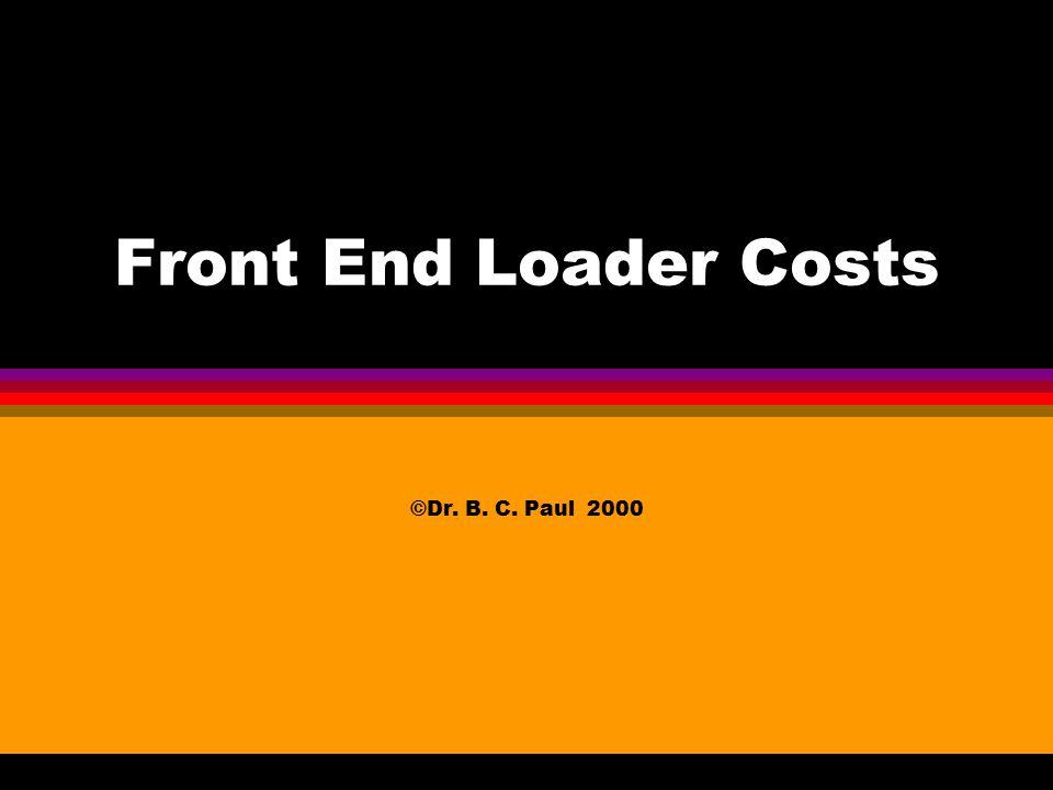 Front End Loader Costs ©Dr. B. C. Paul 2000