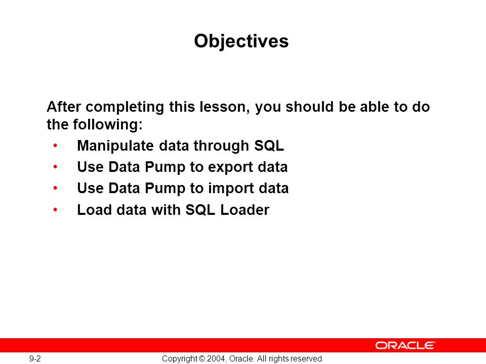 9-2 Copyright © 2004, Oracle. All rights reserved. Objectives After completing this lesson, you should be able to do the following: Manipulate data th