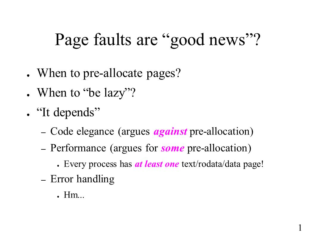 1 Page faults are good news . ● When to pre-allocate pages.