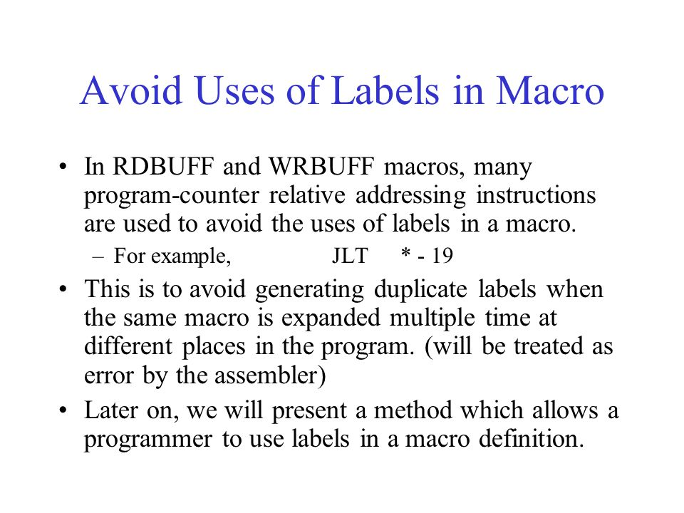 Avoid Uses of Labels in Macro In RDBUFF and WRBUFF macros, many program-counter relative addressing instructions are used to avoid the uses of labels in a macro.