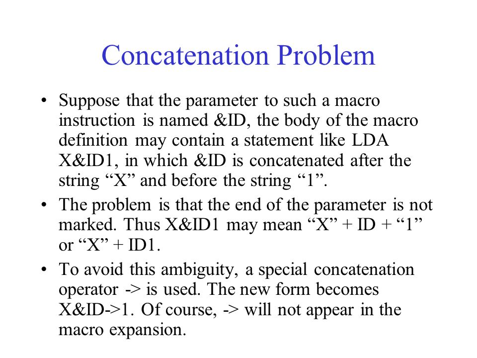 Concatenation Problem Suppose that the parameter to such a macro instruction is named &ID, the body of the macro definition may contain a statement li