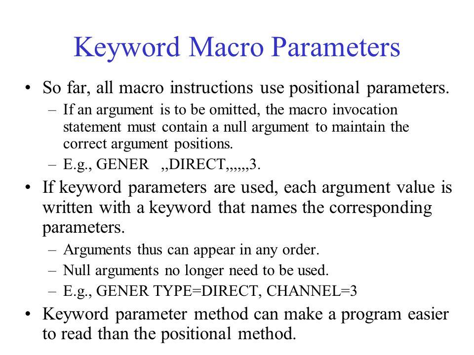 Keyword Macro Parameters So far, all macro instructions use positional parameters.