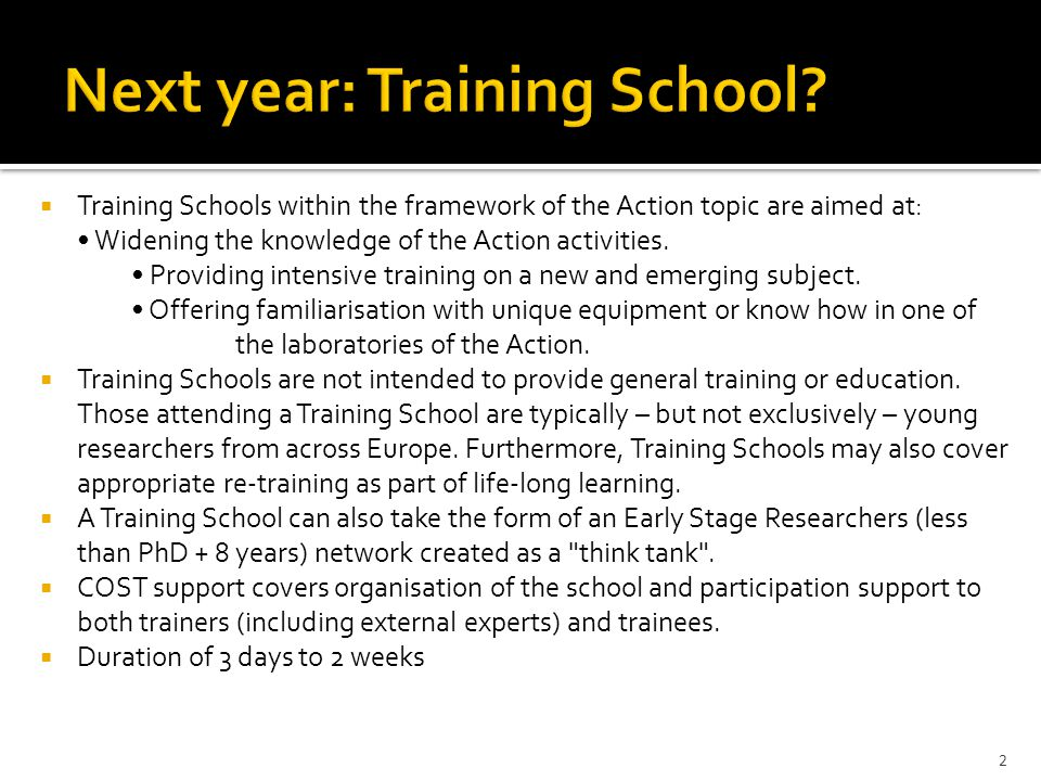 Training Schools within the framework of the Action topic are aimed at: Widening the knowledge of the Action activities.
