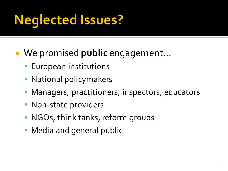  We promised public engagement…  European institutions  National policymakers  Managers, practitioners, inspectors, educators  Non-state providers  NGOs, think tanks, reform groups  Media and general public 4