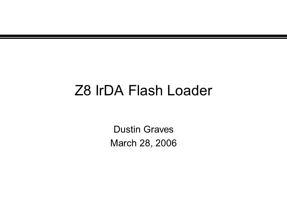 Z8 IrDA Flash Loader Dustin Graves March 28, 2006
