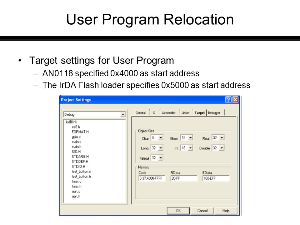 User Program Relocation Target settings for User Program –AN0118 specified 0x4000 as start address –The IrDA Flash loader specifies 0x5000 as start address